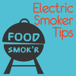Electric Smoker Tips